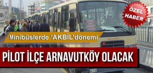Bundan Böyle Minibüslerde 'Akbil' Dönemi! Pilot Bölge Arnavutköy Olacak!